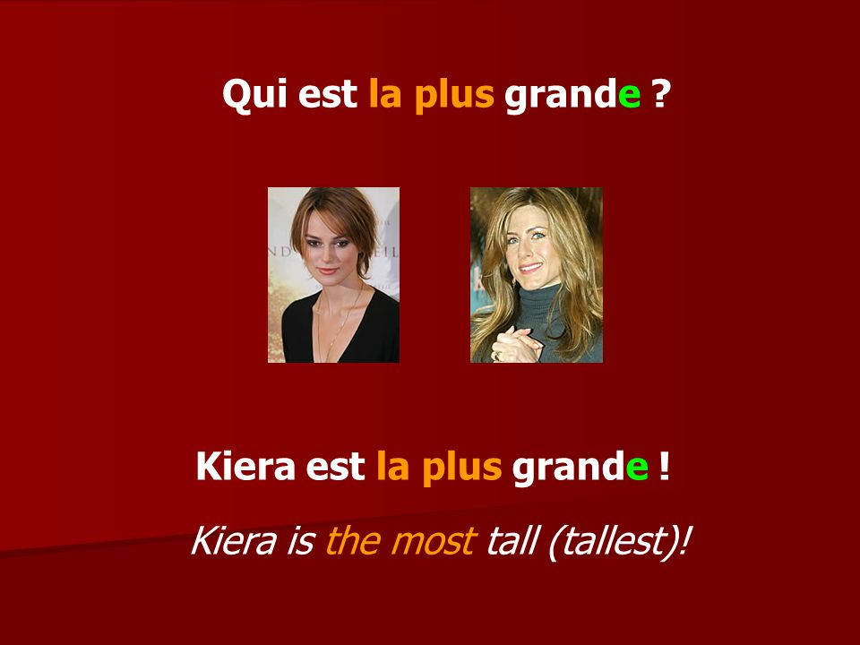 Qui est la plus grande ? Kiera est la plus grande ! Kiera is the most tall (tallest)!