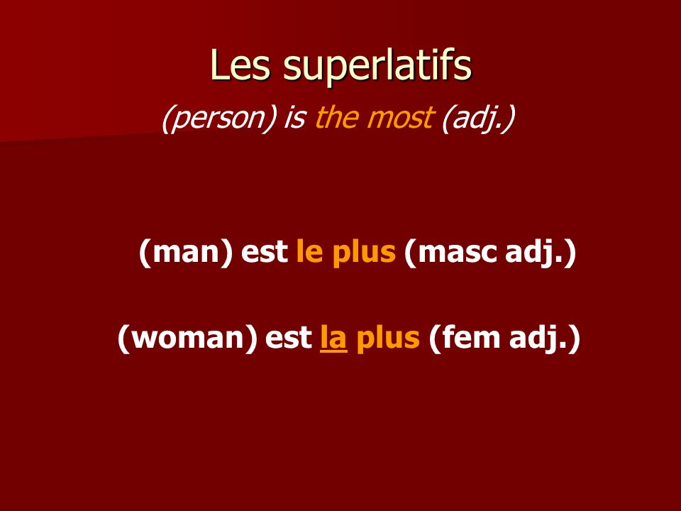 Les superlatifs (man) est le plus (masc adj.) (woman) est la plus (fem adj.) (person) is the most (adj.)