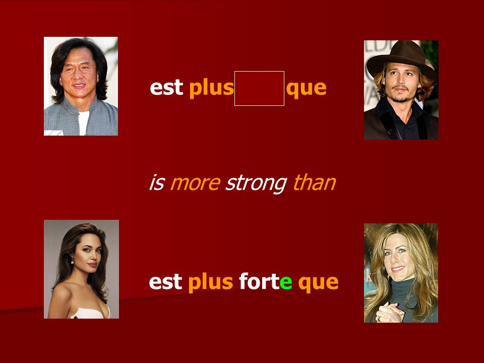 est plus fort que est plus forte que is more strong than