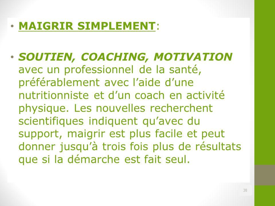 38 MAIGRIR SIMPLEMENT: SOUTIEN, COACHING, MOTIVATION avec un professionnel de la santé, préférablement avec l'aide d'une nutritionniste et d'un coach
