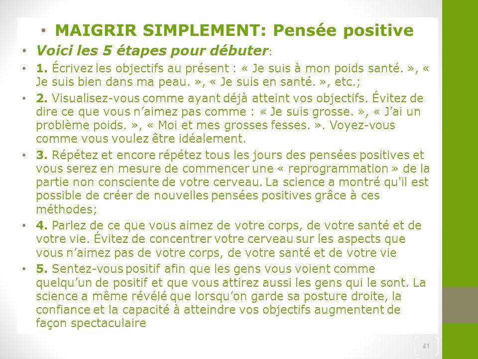 MAIGRIR SIMPLEMENT: Pensée positive Voici les 5 étapes pour débuter : 1. Écrivez les objectifs au présent : « Je suis à mon poids santé. », « Je suis