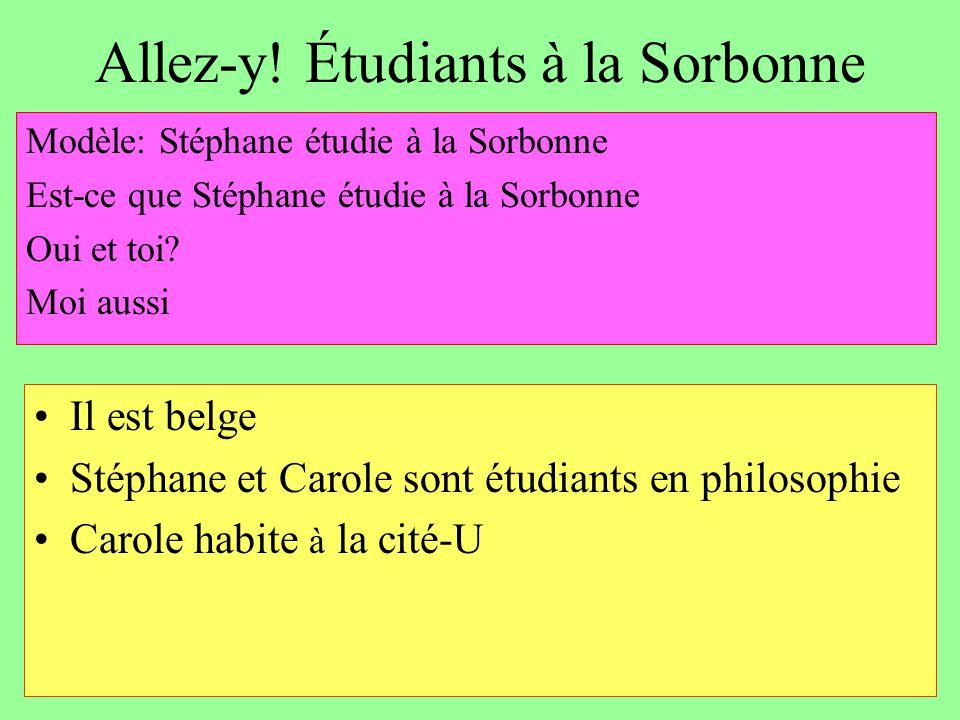 Allez-y! Étudiants à la Sorbonne Il est belge Stéphane et Carole sont étudiants en philosophie Carole habite à la cité-U Modèle: Stéphane étudie à la