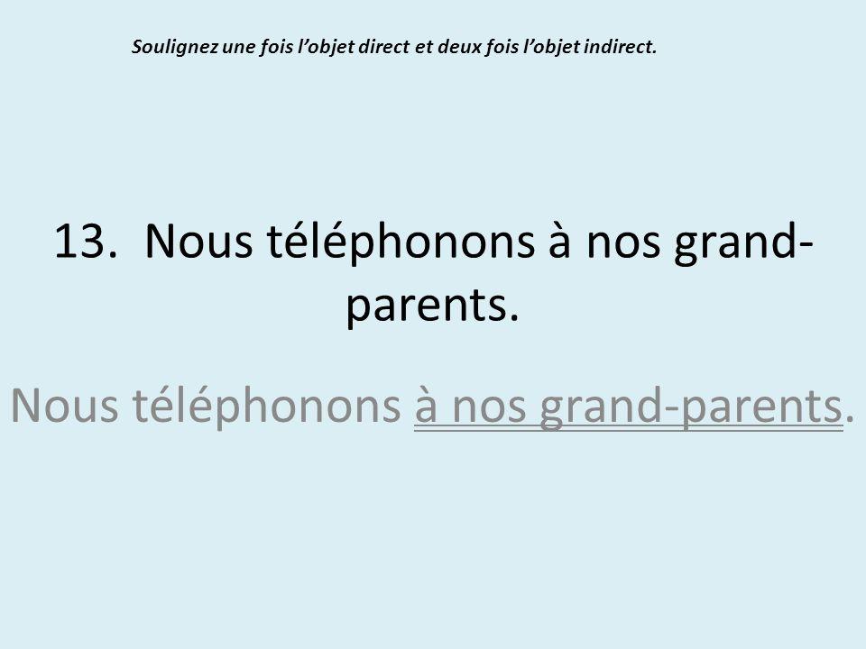 13. Nous téléphonons à nos grand- parents. Soulignez une fois l'objet direct et deux fois l'objet indirect. Nous téléphonons à nos grand-parents.