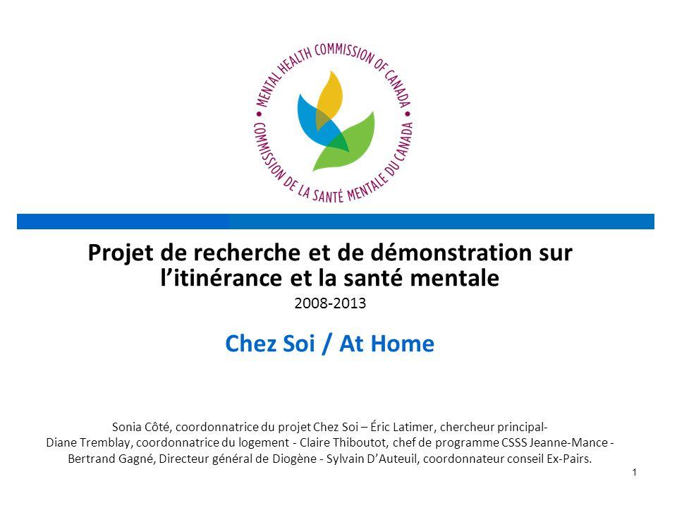 1 Projet de recherche et de démonstration sur l'itinérance et la santé mentale 2008-2013 Chez Soi / At Home Sonia Côté, coordonnatrice du projet Chez