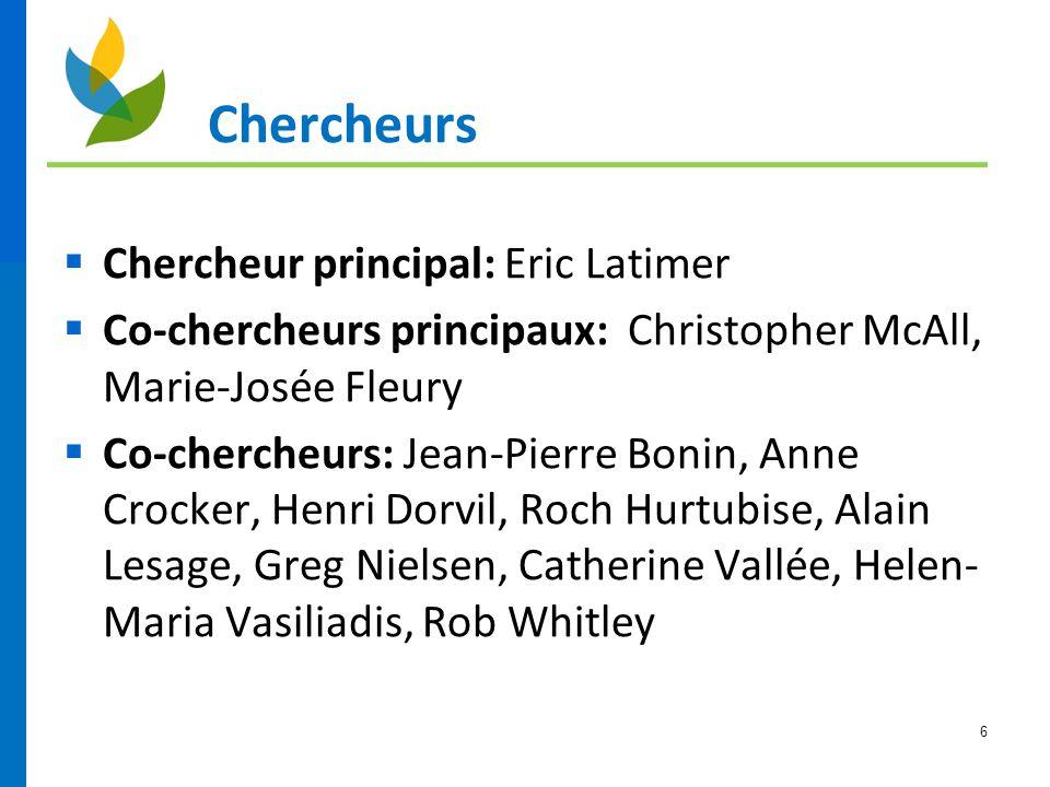 6 Chercheurs  Chercheur principal: Eric Latimer  Co-chercheurs principaux: Christopher McAll, Marie-Josée Fleury  Co-chercheurs: Jean-Pierre Bonin,