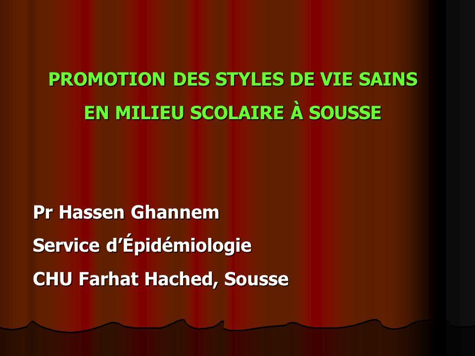 PROMOTION DES STYLES DE VIE SAINS EN MILIEU SCOLAIRE À SOUSSE Pr Hassen Ghannem Service d'Épidémiologie CHU Farhat Hached, Sousse