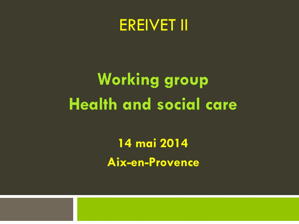 EREIVET II Working group Health and social care 14 mai 2014 Aix-en-Provence