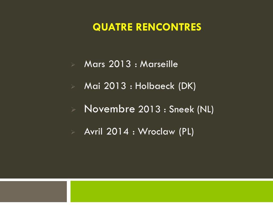  Mars 2013 : Marseille  Mai 2013 : Holbaeck (DK)  Novembre 2013 : Sneek (NL)  Avril 2014 : Wroclaw (PL) QUATRE RENCONTRES