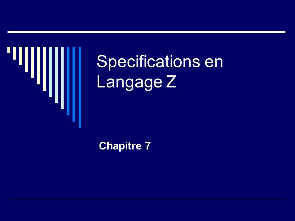 Exemple de Specification en Z Gestion d'une bibliotheque  Gestion des ressources bibliographiques  Gestion des acquisitions  Gestion des suppressions (pertes, etc)  Gestion des emprunts  Gestion des abonnes