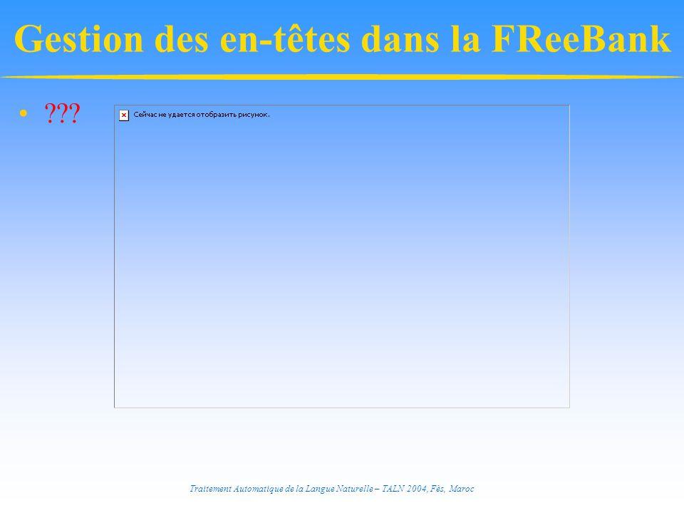 Traitement Automatique de la Langue Naturelle – TALN 2004, Fès, Maroc Gestion des en-têtes dans la FReeBank ???