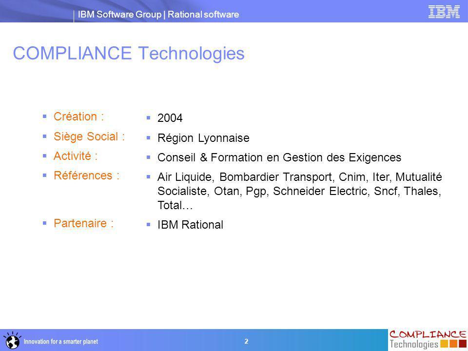 IBM Software Group | Rational software 2 COMPLIANCE Technologies  Création :  Siège Social :  Activité :  Références :  Partenaire :  2004  Rég