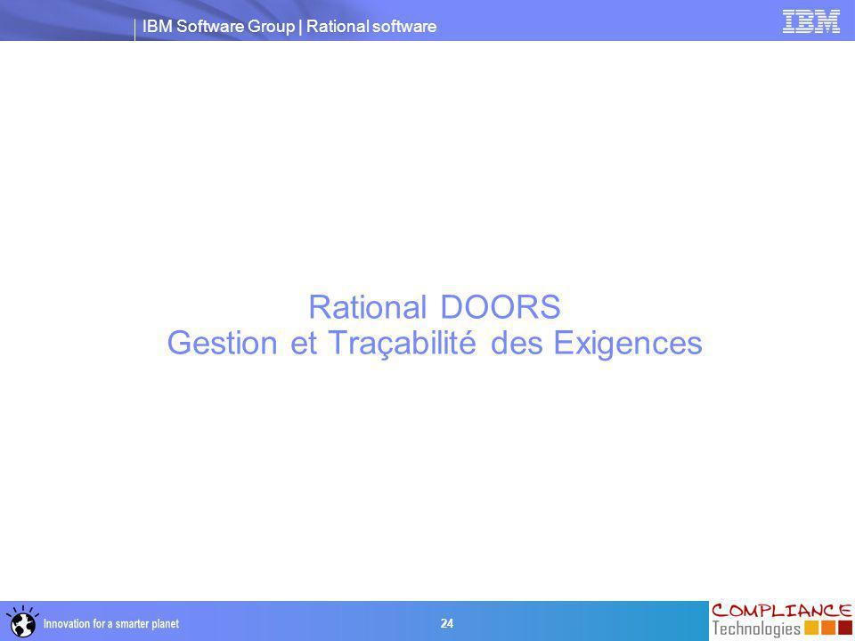 IBM Software Group | Rational software 24 Rational DOORS Gestion et Traçabilité des Exigences