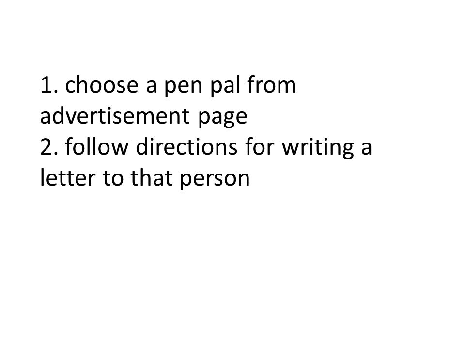 1. choose a pen pal from advertisement page 2.