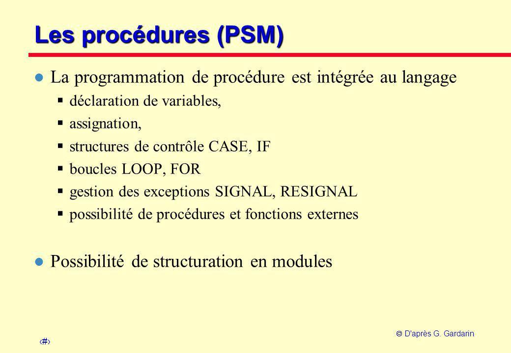 16  D'après G. Gardarin Les procédures (PSM) l La programmation de procédure est intégrée au langage  déclaration de variables,  assignation,  str