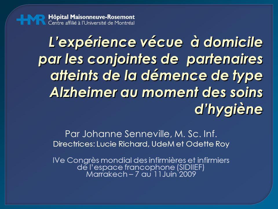 L'expérience vécue à domicile par les conjointes de partenaires atteints de la démence de type Alzheimer au moment des soins d'hygiène Par Johanne Senneville, M.