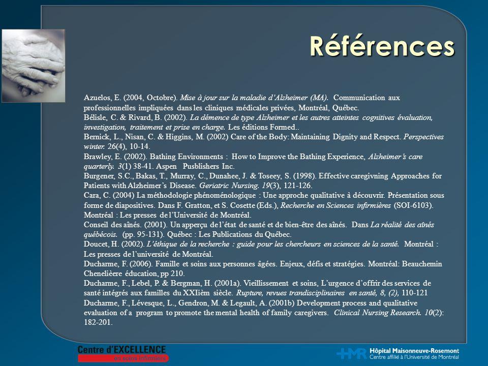 Références Azuelos, E. (2004, Octobre). Mise à jour sur la maladie d'Alzheimer (MA). Communication aux professionnelles impliquées dans les cliniques
