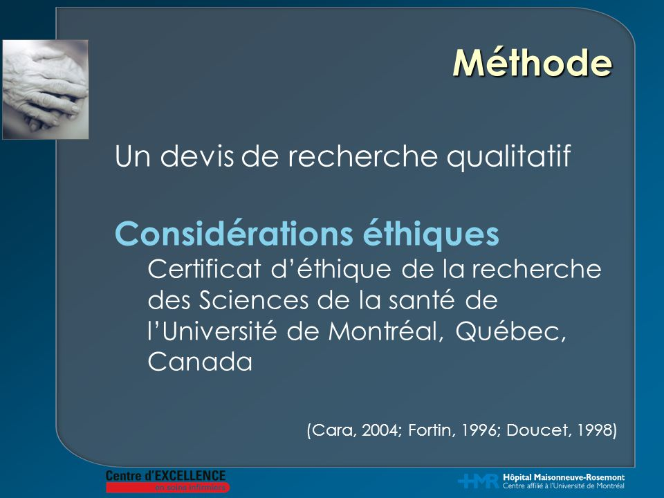 Méthode (Cara, 2004; Fortin, 1996; Doucet, 1998) Un devis de recherche qualitatif Considérations éthiques Certificat d'éthique de la recherche des Sci