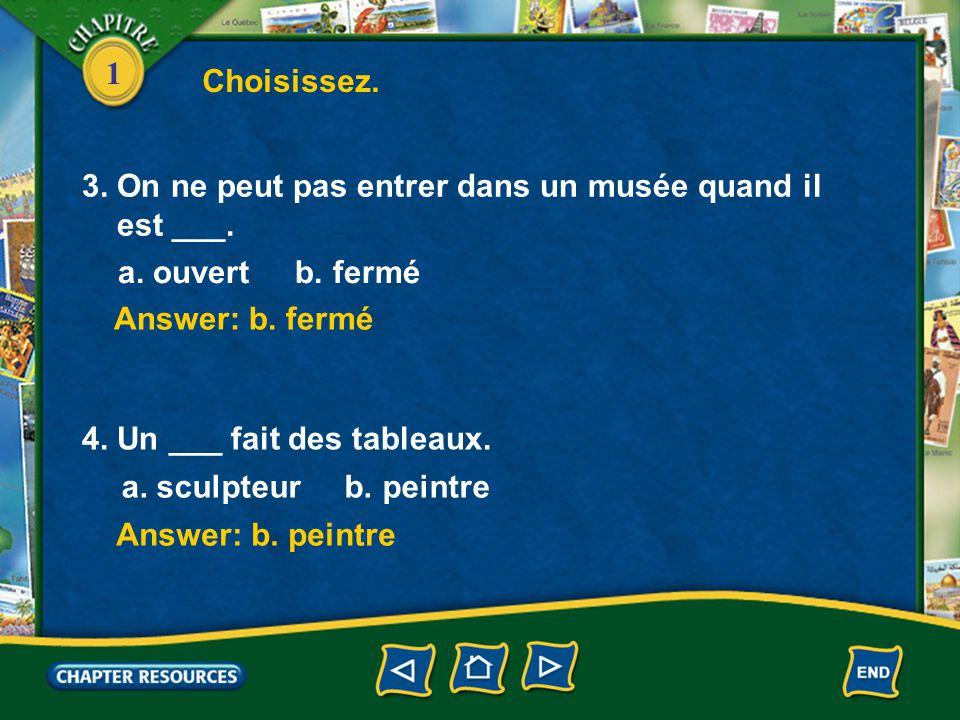 1 Answer: b. musée Answer: a. l'œuvre 1. Vous aimez aller au ___ pour voir des tableaux? a. théâtre b. musée 2. Tu connais ___ de Monet? a. l'œuvre b.
