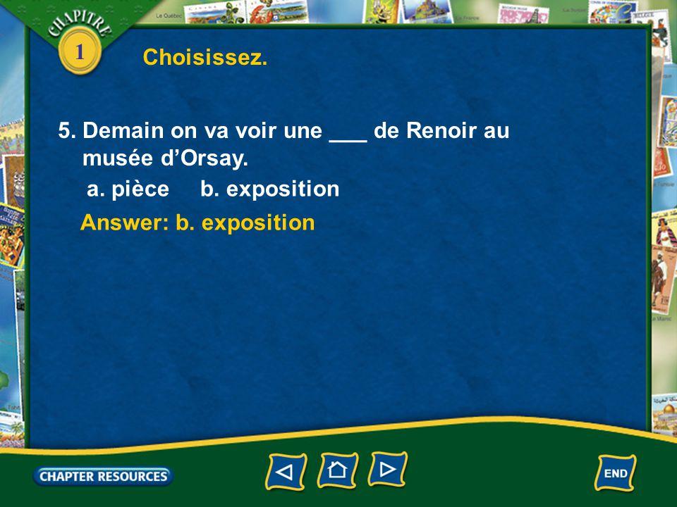 1 Answer: b. fermé Answer: b. peintre 3. On ne peut pas entrer dans un musée quand il est ___. a. ouvert b. fermé 4. Un ___ fait des tableaux. a. scul