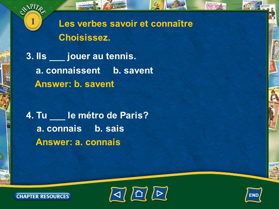 1 Answer: b. savez Answer: a. connais 1. Je ___ bien l'œuvre de Saint-Exupéry. a. connais b. sais 2. Vous ___ l'heure de la séance? a. connaissez b. s