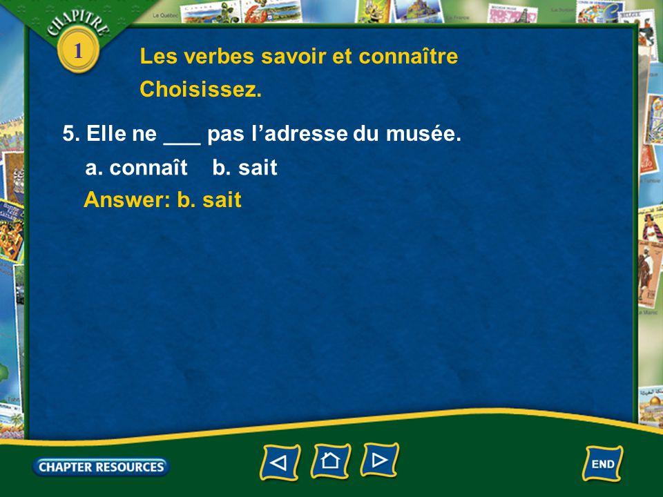 1 Answer: a. connais Answer: b. savent 3. Ils ___ jouer au tennis. a. connaissent b. savent 4. Tu ___ le métro de Paris? a. connais b. sais Les verbes