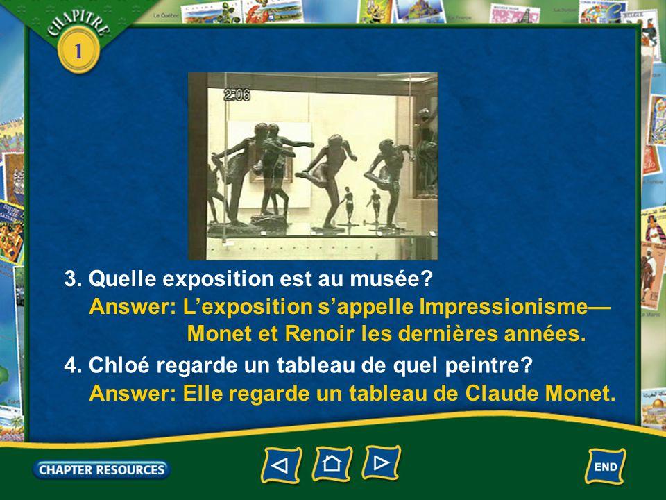 1 2. Qu'est-ce qu'on voit à ce musée? 1. Où est Chloé? Answer: Elle est au musée d'Orsay. Answer: On voit des sculptures et des tableaux. Écoutez et r