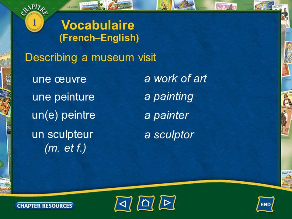 1 Describing a museum visit a museum un musée une exposition un tableau an exhibit a painting une sculpture a sculpture une statue a statue Vocabulaire (French–English)