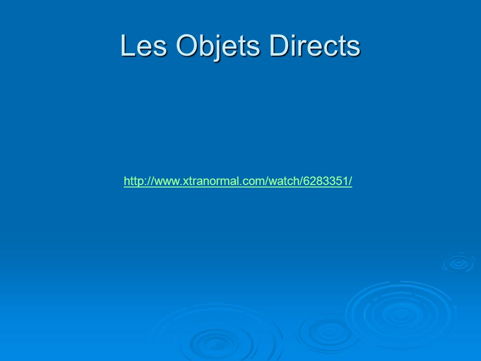 Les Objets Directs http://www.xtranormal.com/watch/6283351/