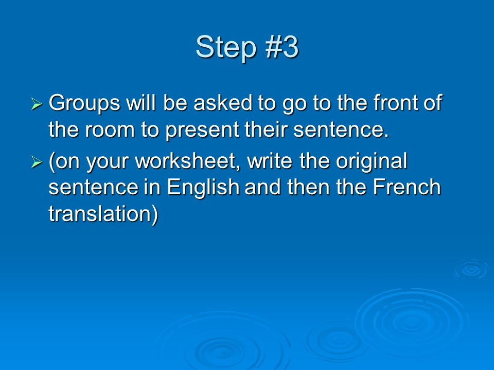 Step #3  Groups will be asked to go to the front of the room to present their sentence.