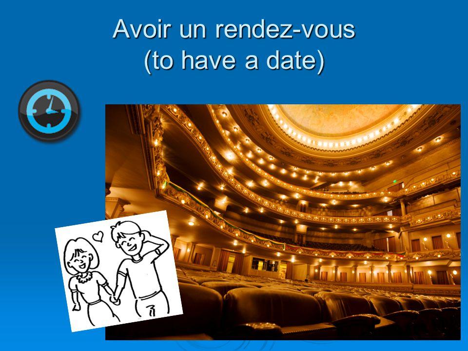 Avoir un rendez-vous (to have a date)