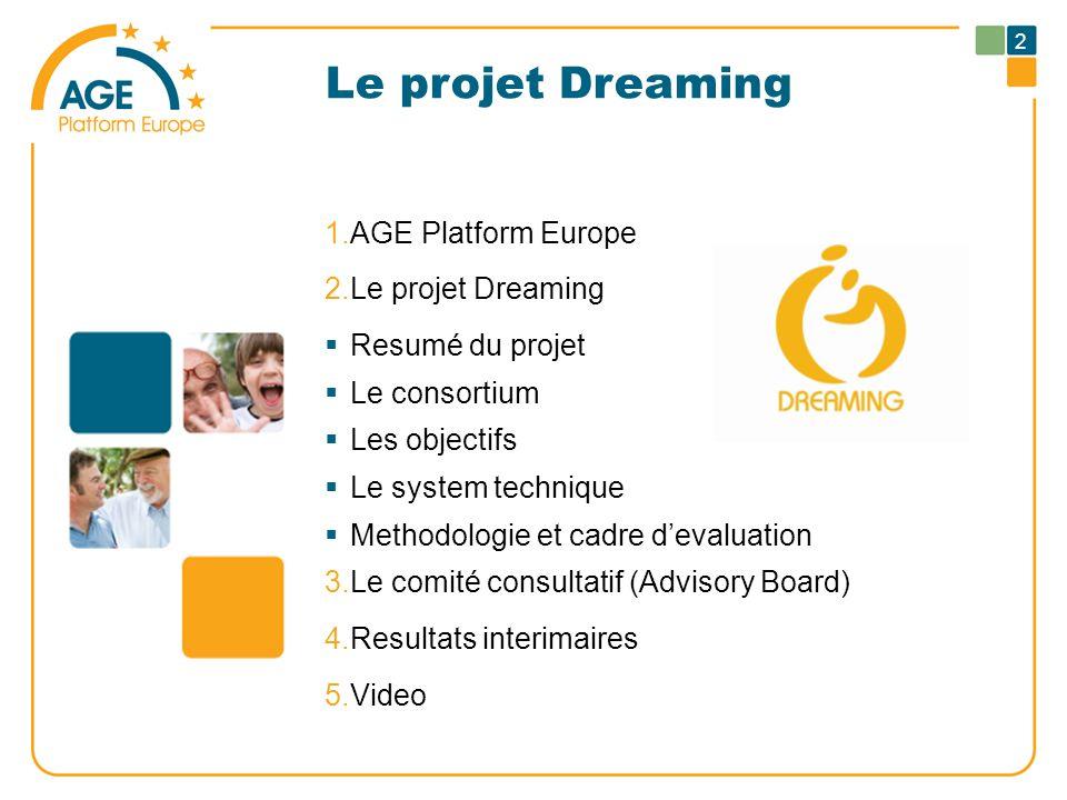 Le projet Dreaming 1.AGE Platform Europe 2.Le projet Dreaming  Resumé du projet  Le consortium  Les objectifs  Le system technique  Methodologie et cadre d'evaluation 3.Le comité consultatif (Advisory Board) 4.Resultats interimaires 5.Video 2