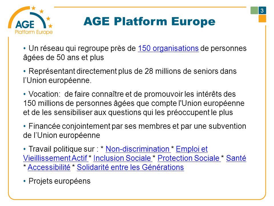 AGE Platform Europe Un réseau qui regroupe près de 150 organisations de personnes âgées de 50 ans et plus150 organisations Représentant directement plus de 28 millions de seniors dans l'Union européenne.