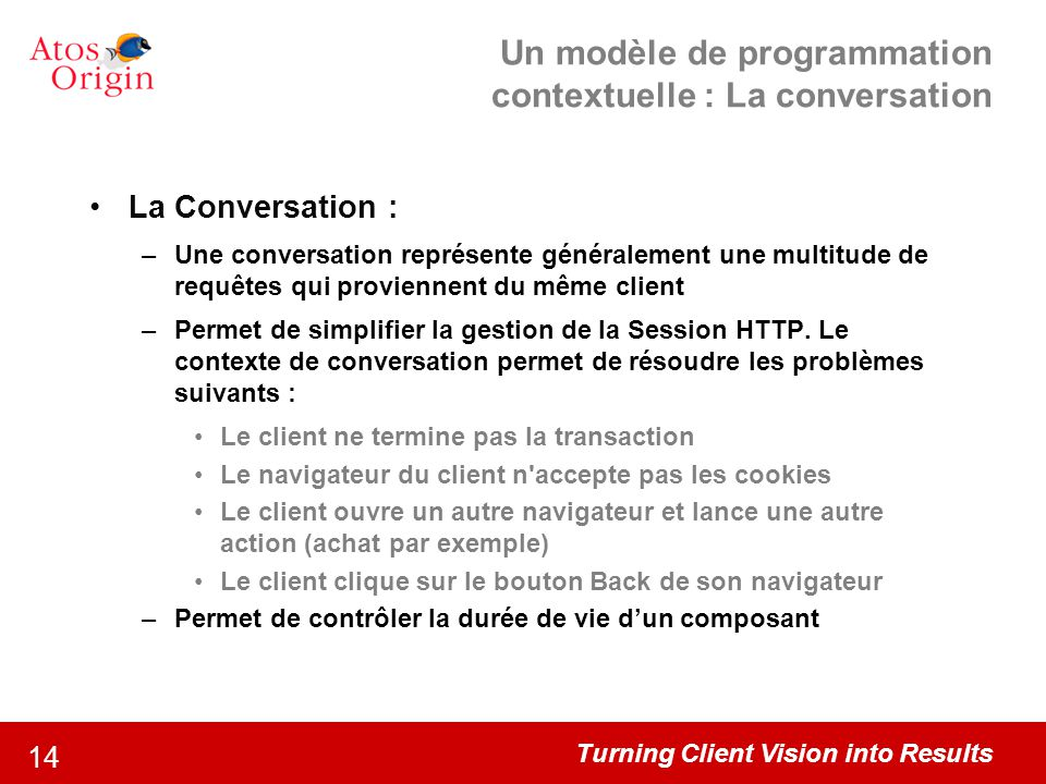 Turning Client Vision into Results 14 Un modèle de programmation contextuelle : La conversation La Conversation : –Une conversation représente général