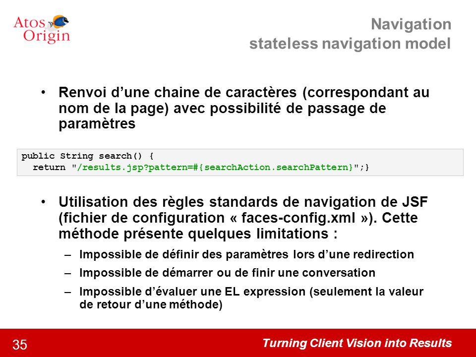 Turning Client Vision into Results 35 Navigation stateless navigation model Renvoi d'une chaine de caractères (correspondant au nom de la page) avec p
