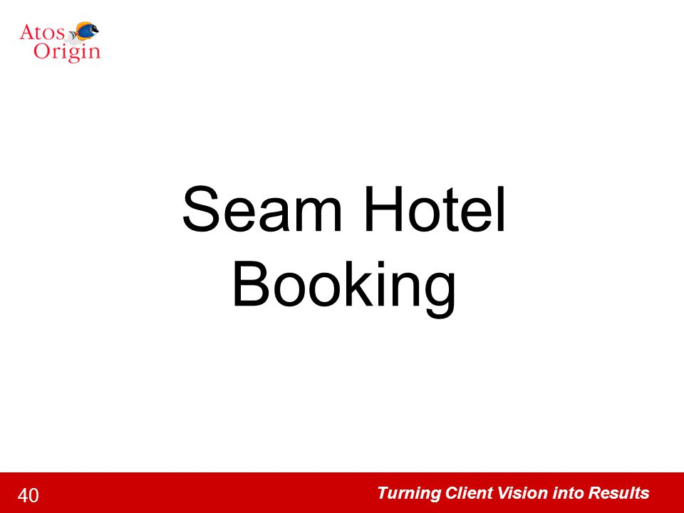 Turning Client Vision into Results 40 Seam Hotel Booking