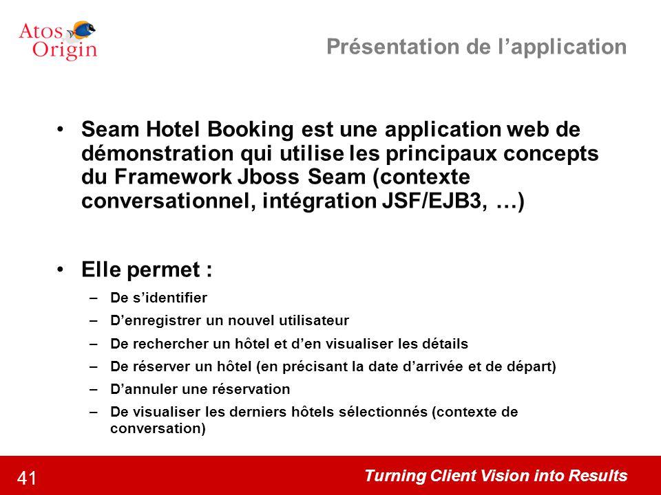 Turning Client Vision into Results 41 Présentation de l'application Seam Hotel Booking est une application web de démonstration qui utilise les princi