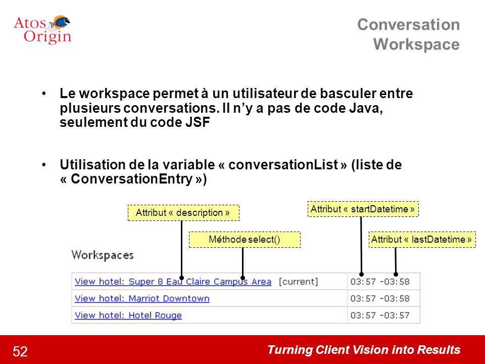 Turning Client Vision into Results 52 Conversation Workspace Le workspace permet à un utilisateur de basculer entre plusieurs conversations. Il n'y a