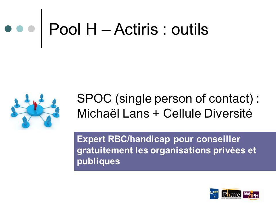 SPOC (single person of contact) : Michaël Lans + Cellule Diversité Pool H – Actiris : outils Expert RBC/handicap pour conseiller gratuitement les orga