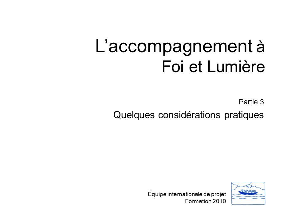 L'accompagnement à Foi et Lumière Équipe internationale de projet Formation 2010 Partie 3 Quelques considérations pratiques