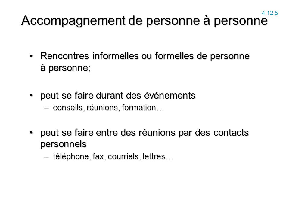 Accompagnement de personne à personne Rencontres informelles ou formelles de personne à personne;Rencontres informelles ou formelles de personne à per