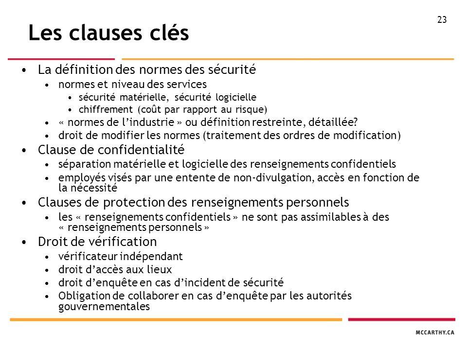 23 Les clauses clés La définition des normes des sécurité normes et niveau des services sécurité matérielle, sécurité logicielle chiffrement (coût par rapport au risque) « normes de l'industrie » ou définition restreinte, détaillée.