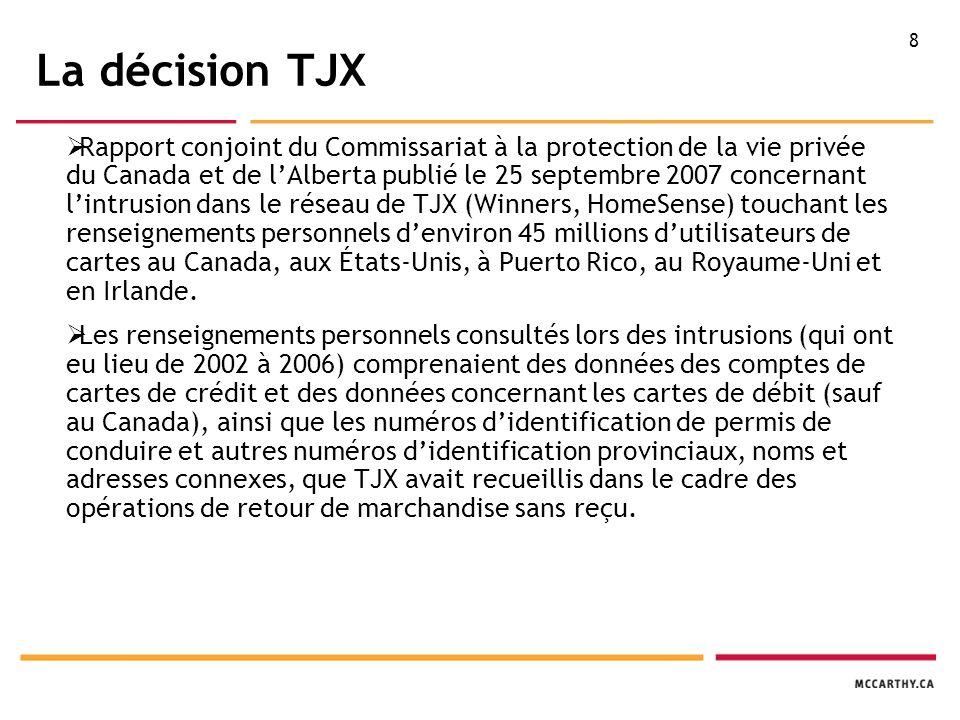 9 La décision TJX  Les trois questions clés de ce rapport :  TJX avait-elle un motif raisonnable pour conserver les renseignements personnels touchés par la brèche.