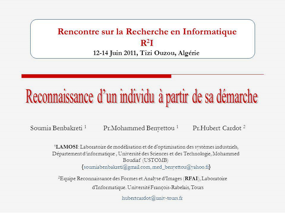 Rencontre sur la Recherche en Informatique R 2 I 12-14 Juin 2011, Tizi Ouzou, Algérie Soumia Benbakreti 1 Pr.Mohammed Benyettou 1 Pr.Hubert Cardot 2 1