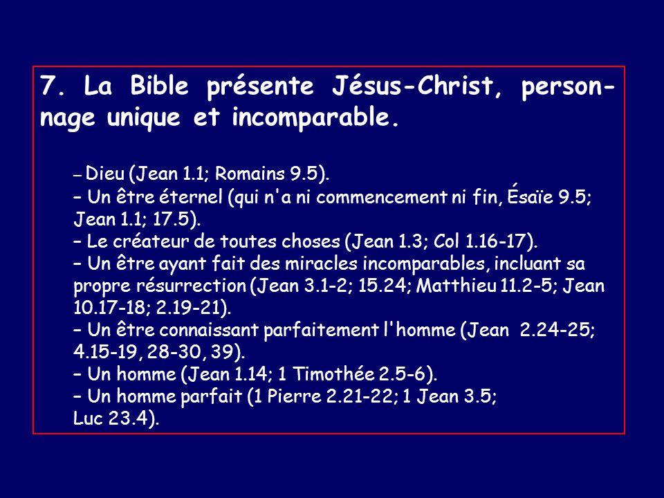 7.La Bible présente Jésus-Christ, person- nage unique et incomparable.