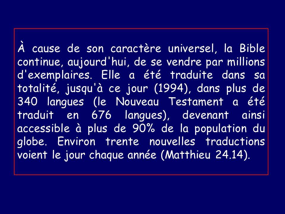 À cause de son caractère universel, la Bible continue, aujourd hui, de se vendre par millions d exemplaires.
