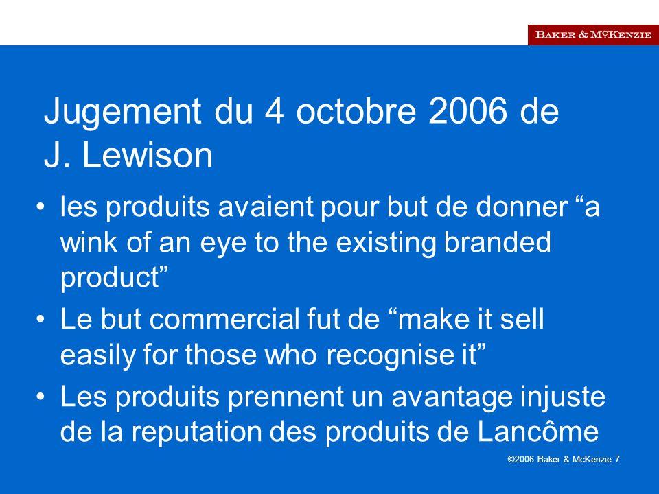 ©2006 Baker & McKenzie 8 Le nouveau test il suffit que les comparisons causent un lien ( a link ) avec le produit en question ce qui affecte le comportement économique il n'y a pas de similitude minimum nécessaire Il n'y a pas besoin de confusion