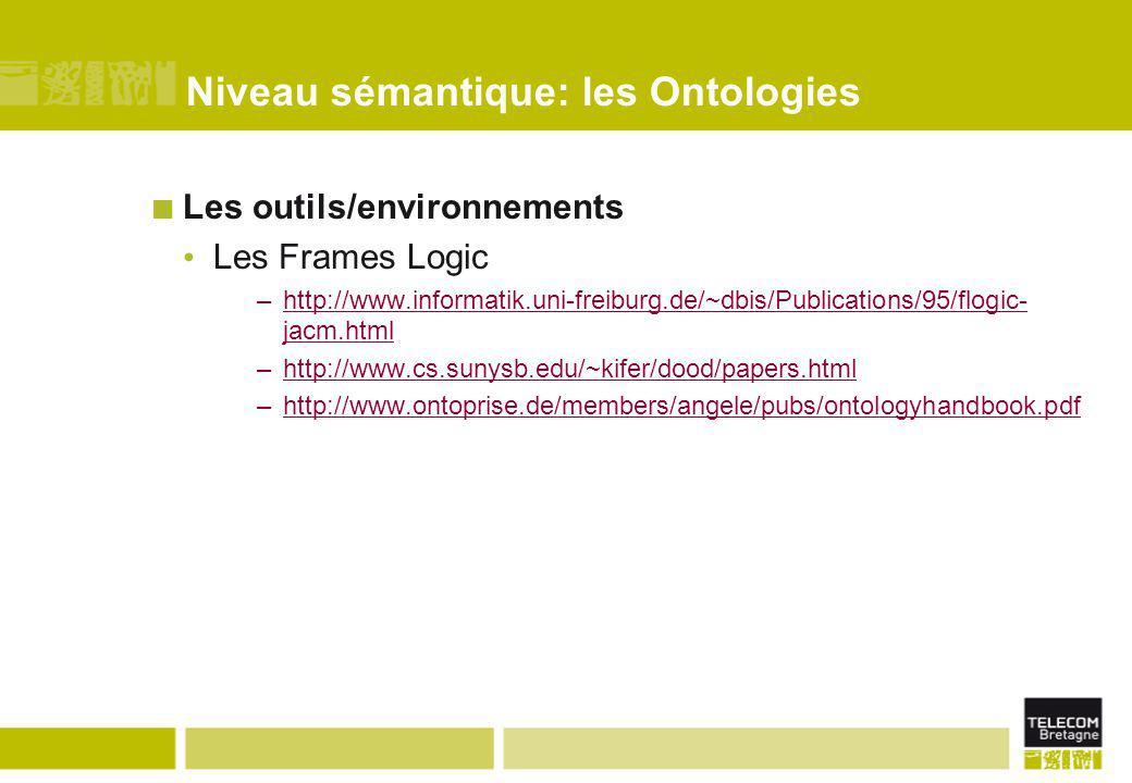 Niveau sémantique: les Ontologies Les outils/environnements Les Frames Logic –http://www.informatik.uni-freiburg.de/~dbis/Publications/95/flogic- jacm