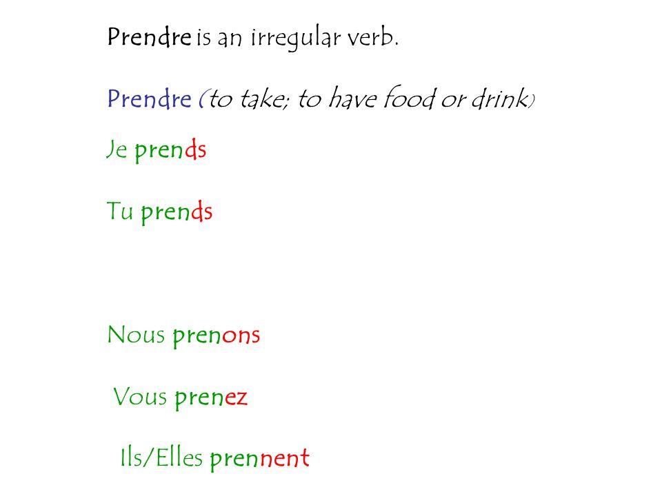 Prendre is an irregular verb.