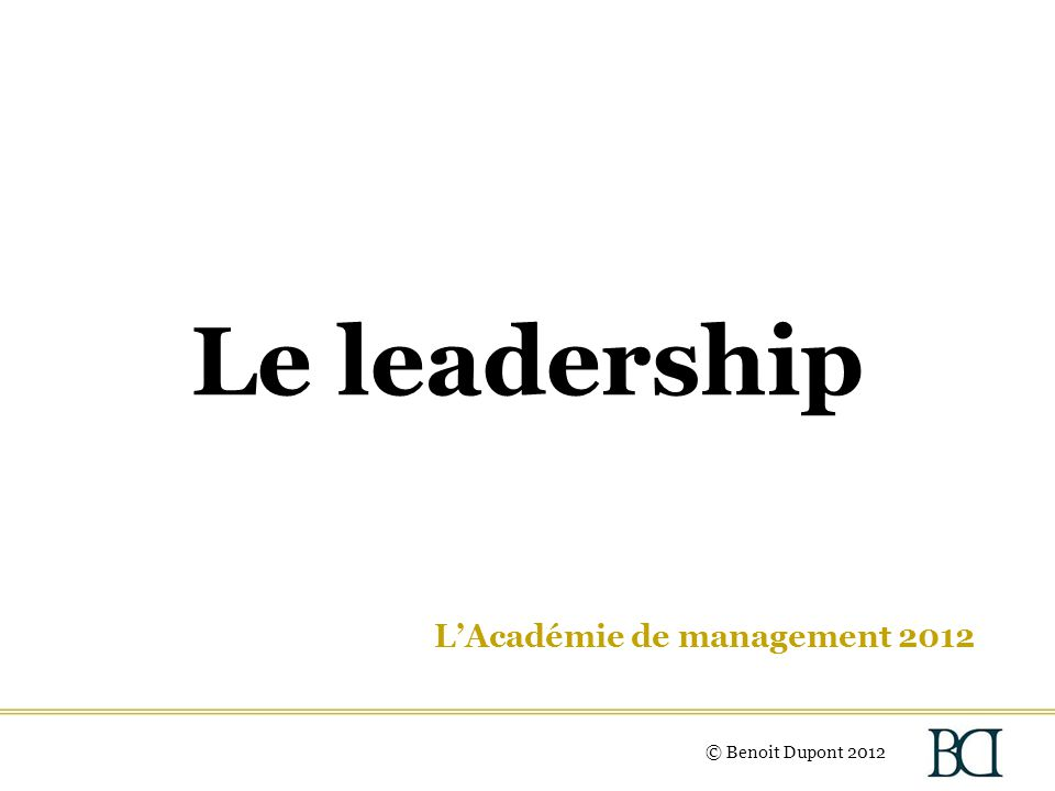 Le leadership L'Académie de management 2012 © Benoit Dupont 2012