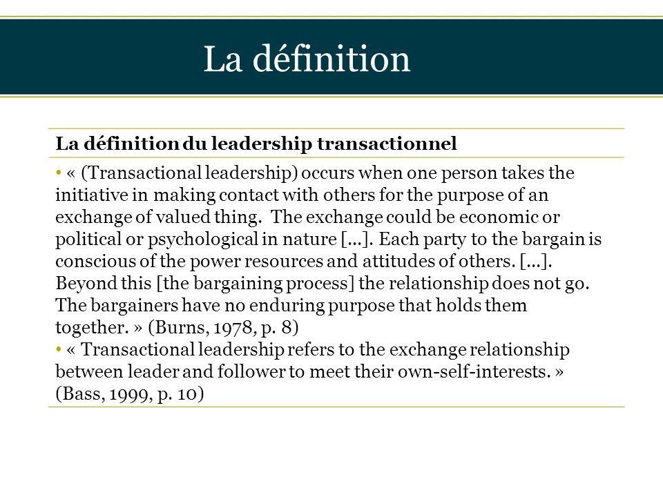 Insérer titre ici La définition La définition du leadership transactionnel « (Transactional leadership) occurs when one person takes the initiative in